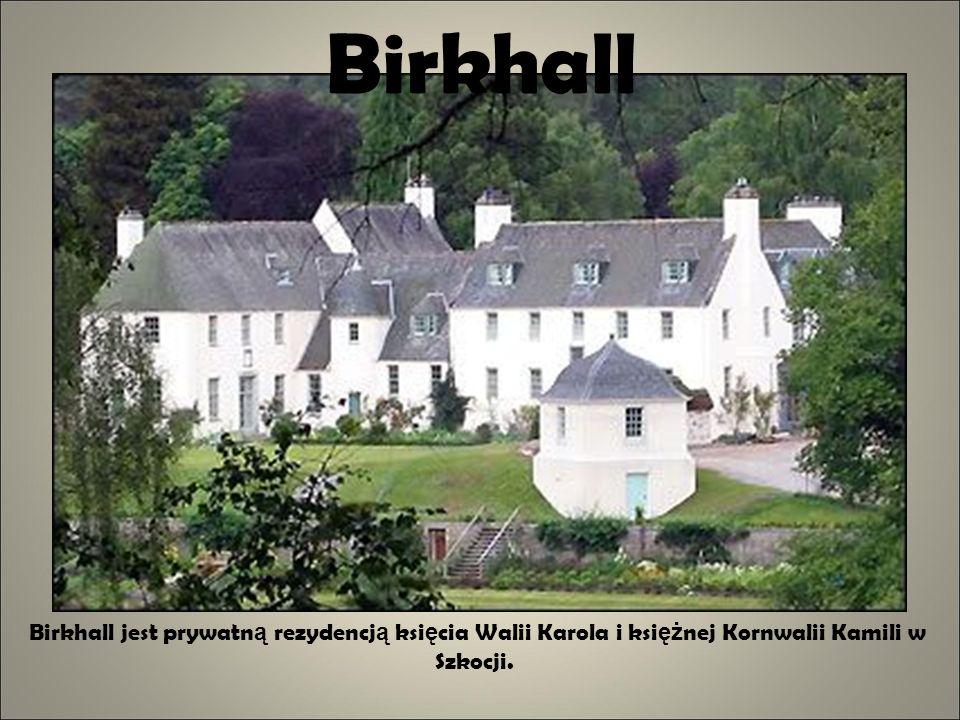 Birkhall Birkhall jest prywatną rezydencją księcia Walii Karola i księżnej Kornwalii Kamili w Szkocji.