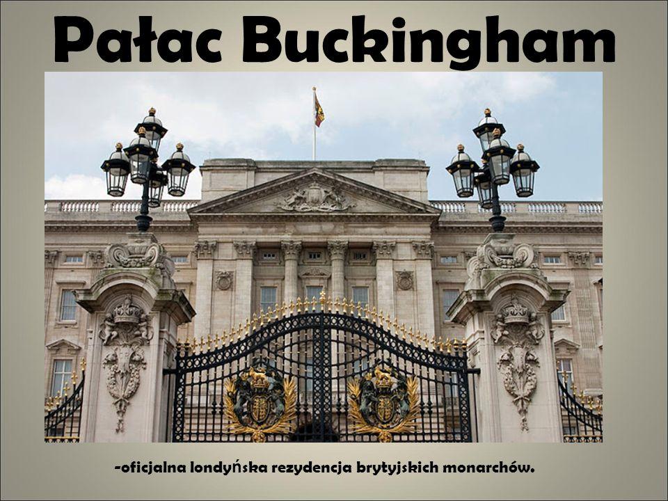 -oficjalna londyńska rezydencja brytyjskich monarchów.