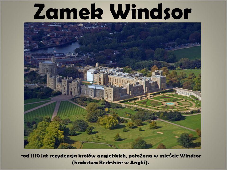 Zamek Windsor -od 1110 lat rezydencja królów angielskich, położona w mieście Windsor (hrabstwo Berkshire w Anglii).