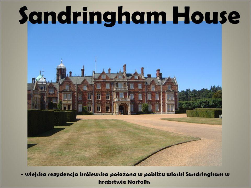 Sandringham House - wiejska rezydencja królewska położona w pobliżu wioski Sandringham w hrabstwie Norfolk.