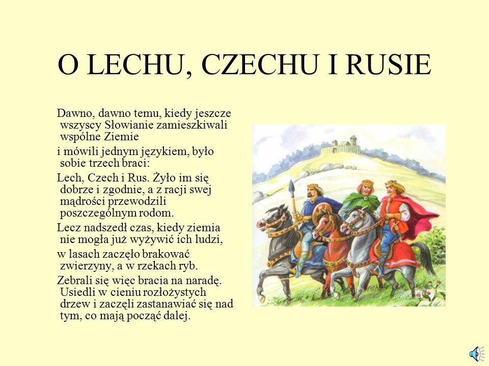 O LECHU, CZECHU I RUSIE Dawno, dawno temu, kiedy jeszcze wszyscy Słowianie zamieszkiwali wspólne Ziemie.
