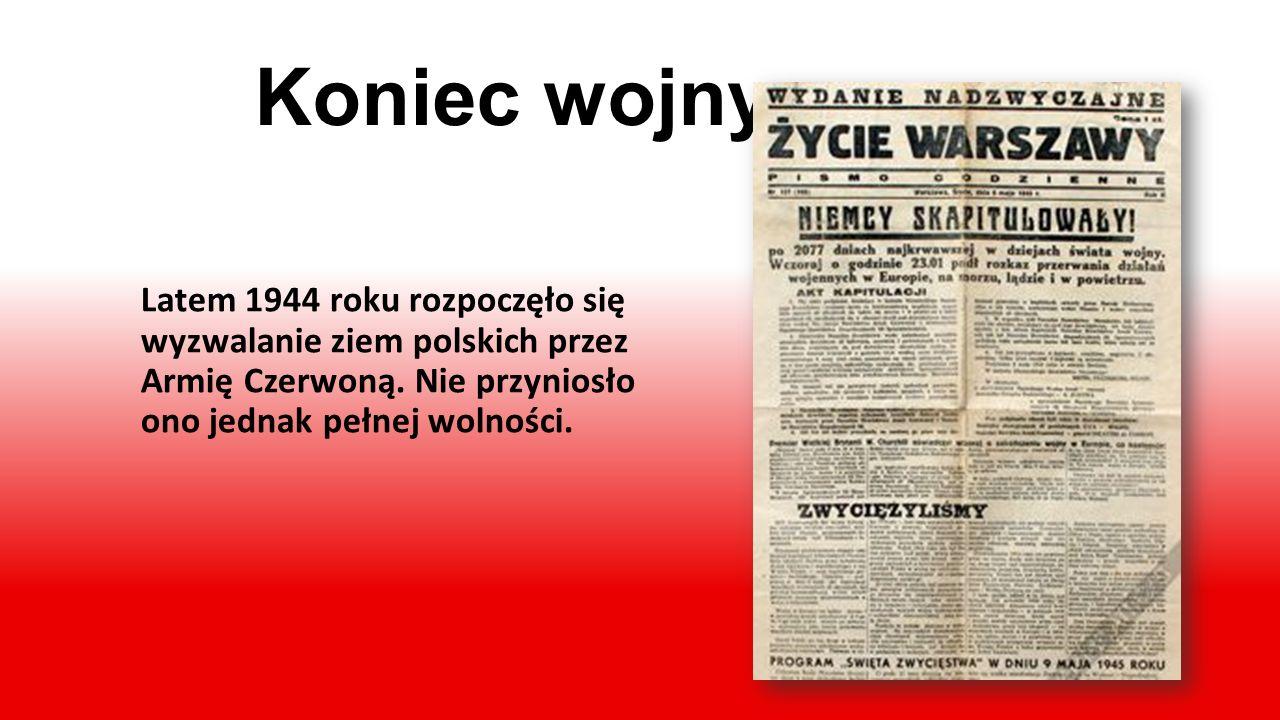 Koniec wojny Latem 1944 roku rozpoczęło się wyzwalanie ziem polskich przez Armię Czerwoną.