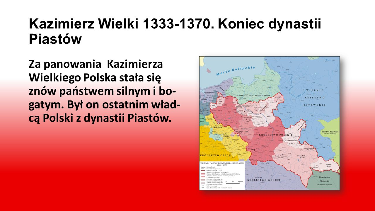 Kazimierz Wielki 1333-1370. Koniec dynastii Piastów