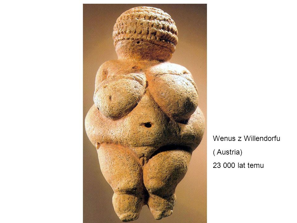 Wenus z Willendorfu ( Austria) 23 000 lat temu