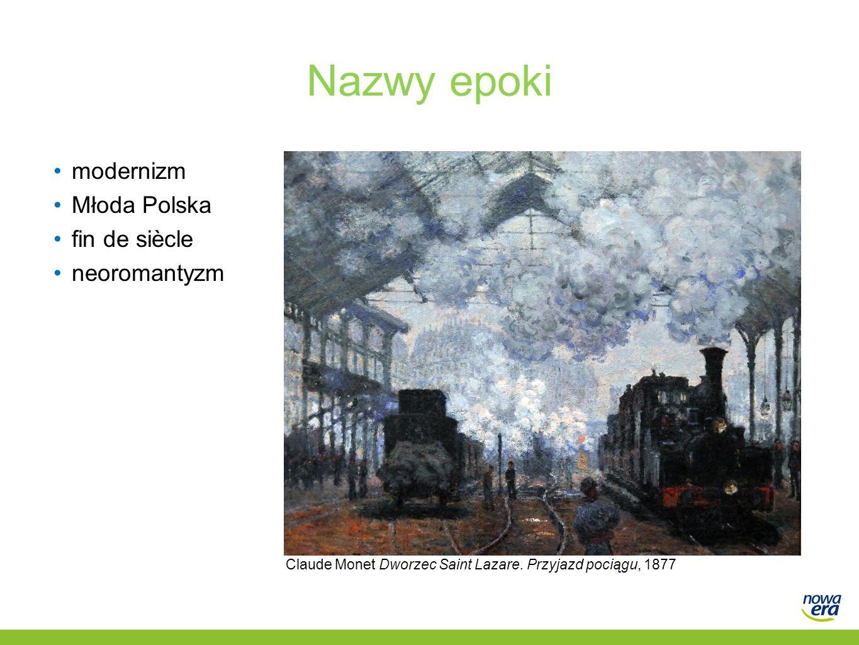 Nazwy epoki modernizm Młoda Polska fin de siècle neoromantyzm