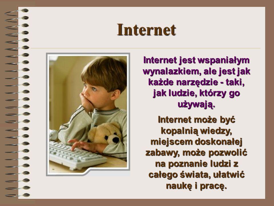 Internet Internet jest wspaniałym wynalazkiem, ale jest jak każde narzędzie - taki, jak ludzie, którzy go używają.