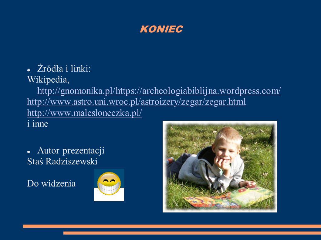 KONIEC Żródła i linki: Wikipedia, http://gnomonika.pl/https://archeologiabiblijna.wordpress.com/