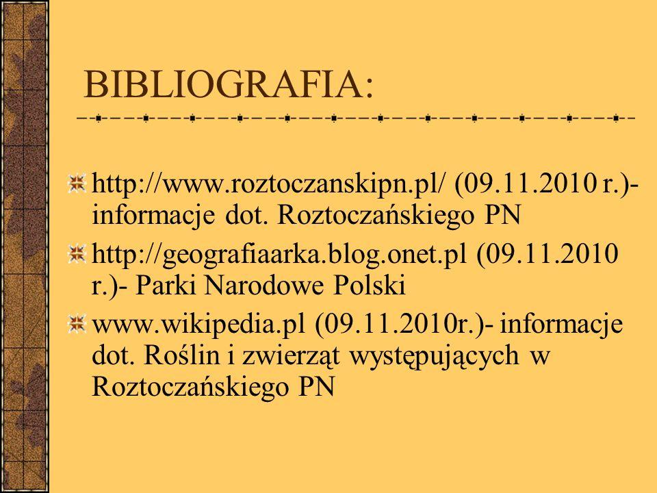 BIBLIOGRAFIA: http://www.roztoczanskipn.pl/ (09.11.2010 r.)- informacje dot. Roztoczańskiego PN.