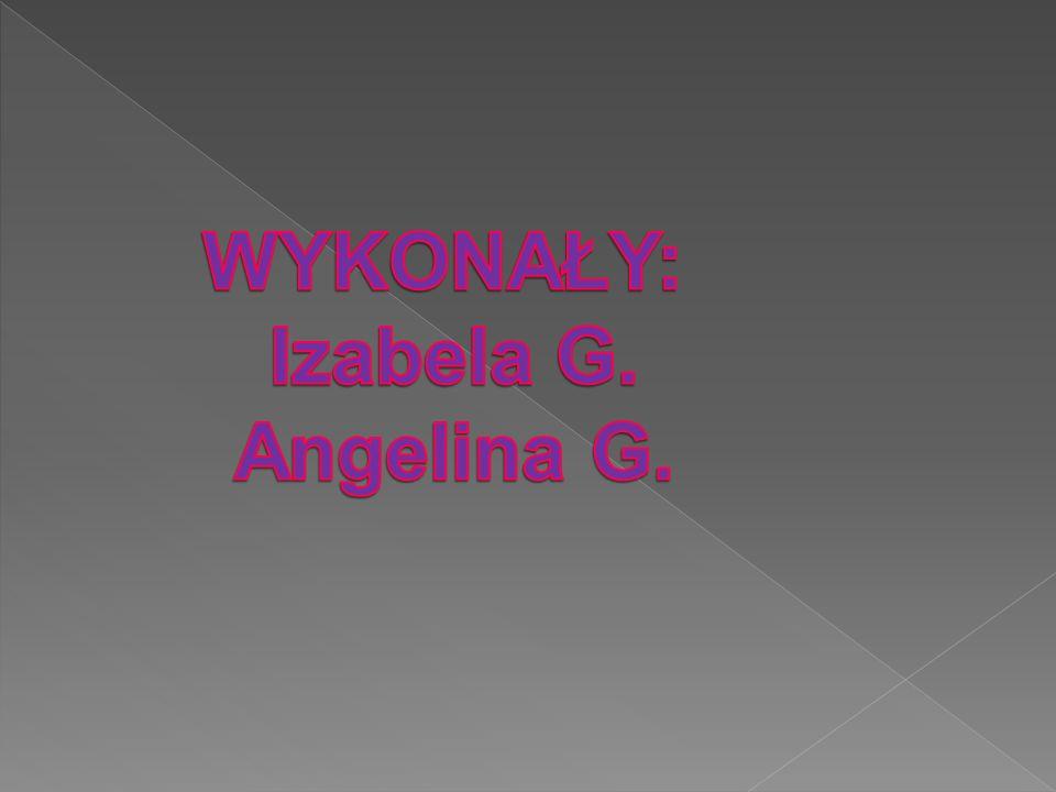 WYKONAŁY: Izabela G. Angelina G.