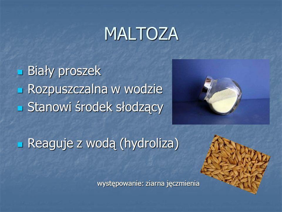MALTOZA Biały proszek Rozpuszczalna w wodzie Stanowi środek słodzący