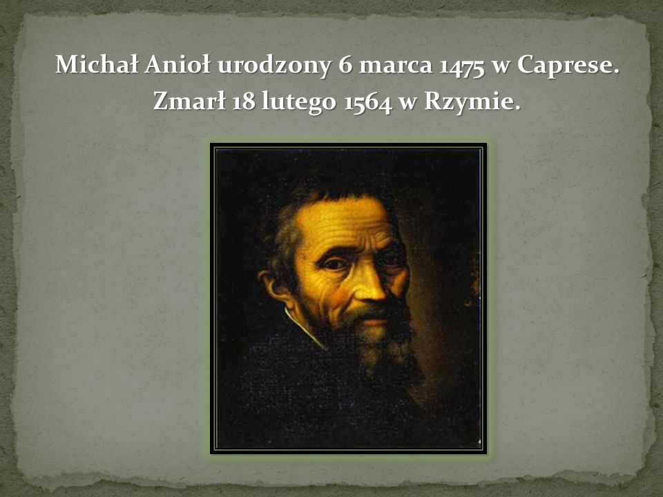 Michał Anioł urodzony 6 marca 1475 w Caprese