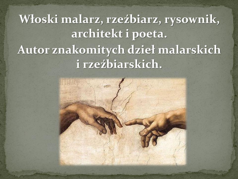 Włoski malarz, rzeźbiarz, rysownik, architekt i poeta