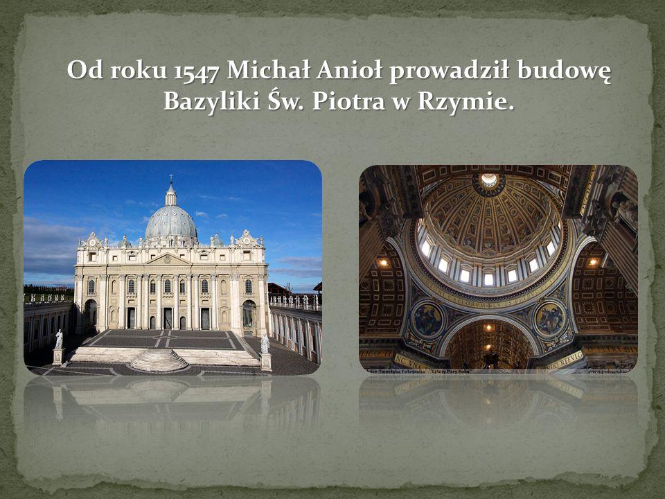 Od roku 1547 Michał Anioł prowadził budowę Bazyliki Św. Piotra w Rzymie.