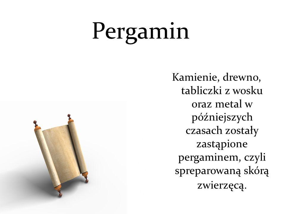 Pergamin Kamienie, drewno, tabliczki z wosku oraz metal w późniejszych czasach zostały zastąpione pergaminem, czyli spreparowaną skórą zwierzęcą.