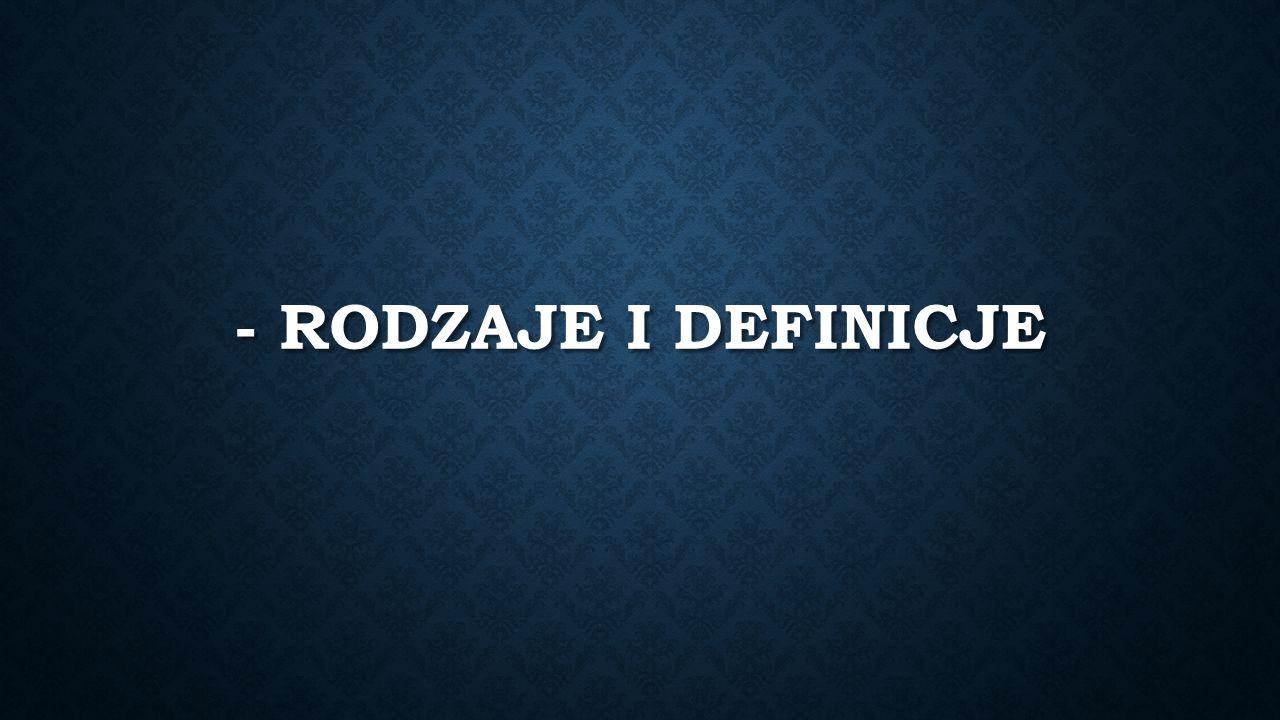 - RODZAJE I DEFINICJE