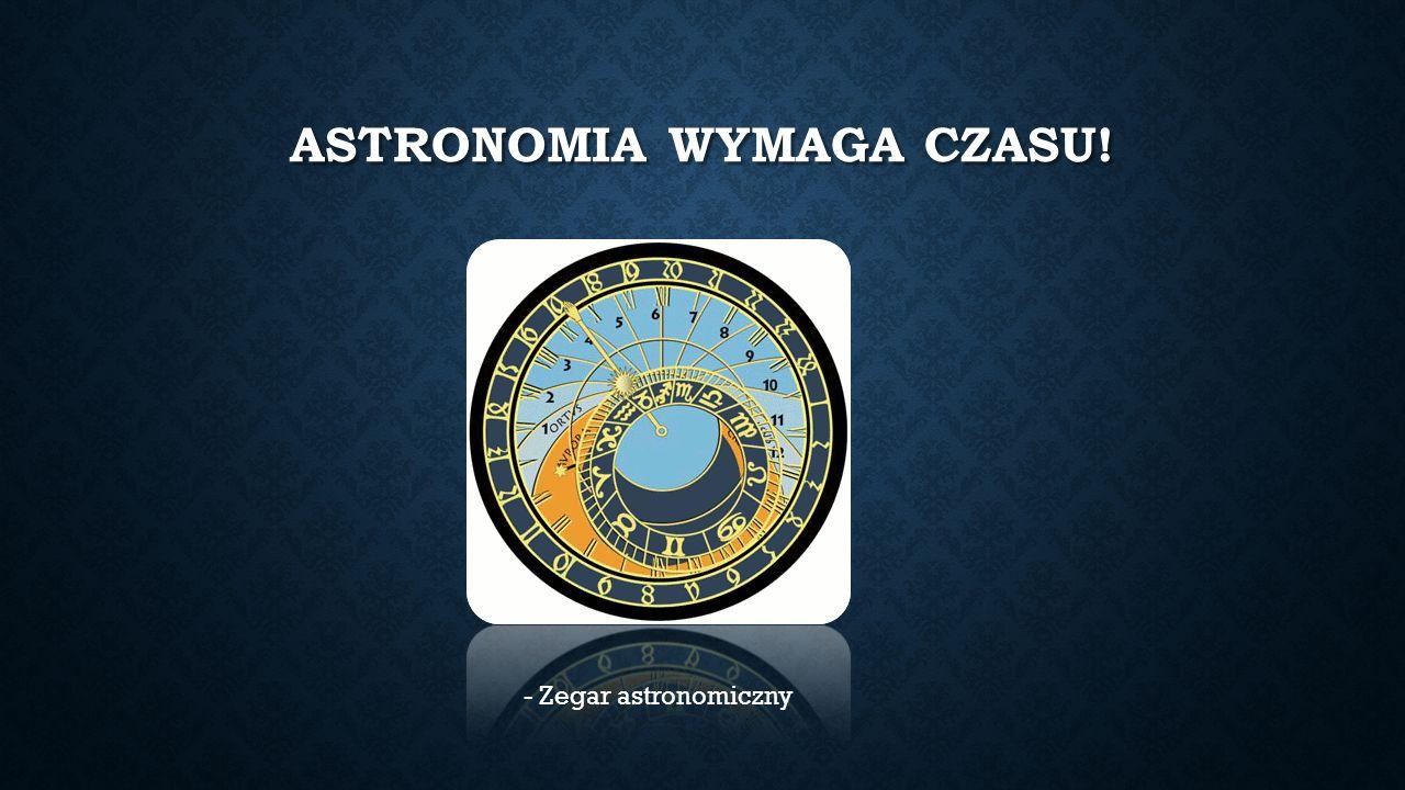 Astronomia wymaga czasu!