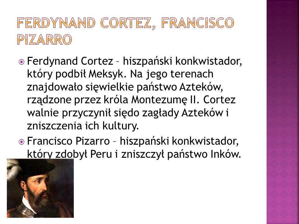 Ferdynand Cortez, Francisco Pizarro
