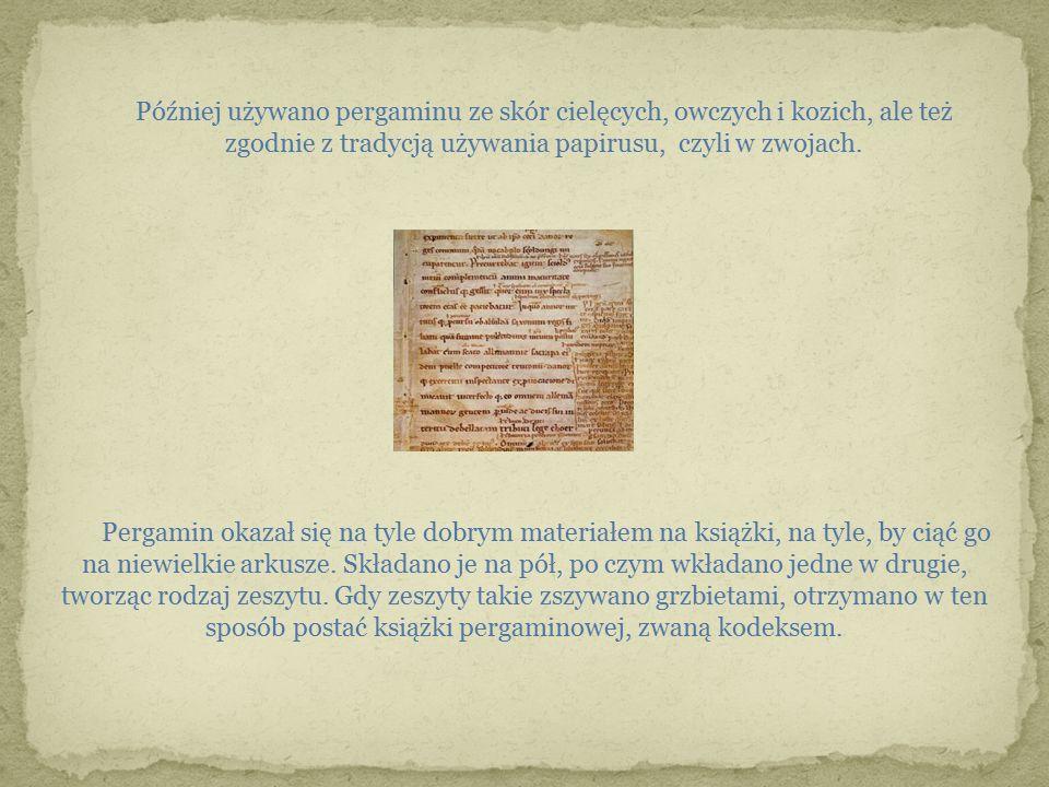 Później używano pergaminu ze skór cielęcych, owczych i kozich, ale też zgodnie z tradycją używania papirusu, czyli w zwojach.