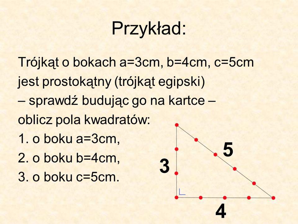 5 3 4 Przykład: Trójkąt o bokach a=3cm, b=4cm, c=5cm