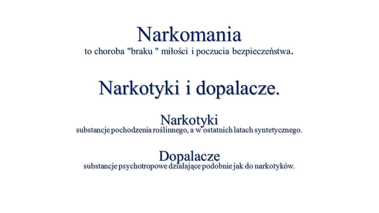 Narkomania to choroba braku miłości i poczucia bezpieczeństwa.