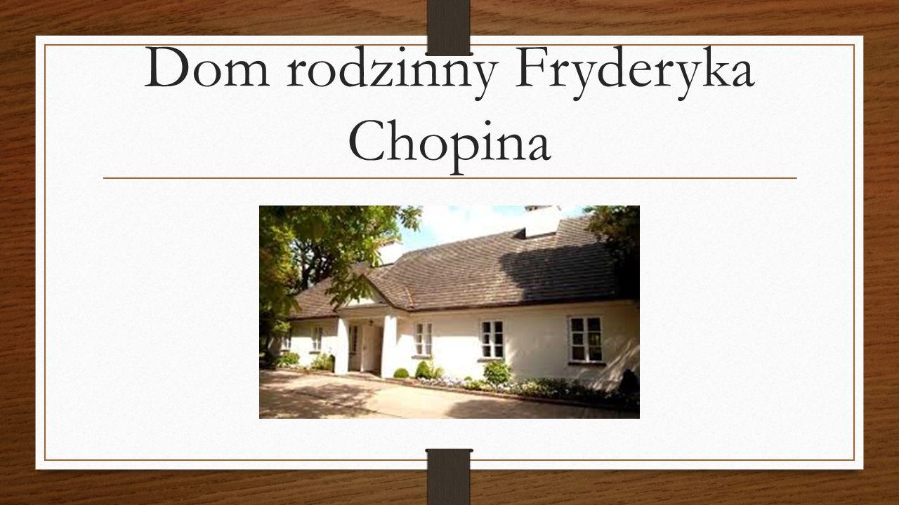 Dom rodzinny Fryderyka Chopina