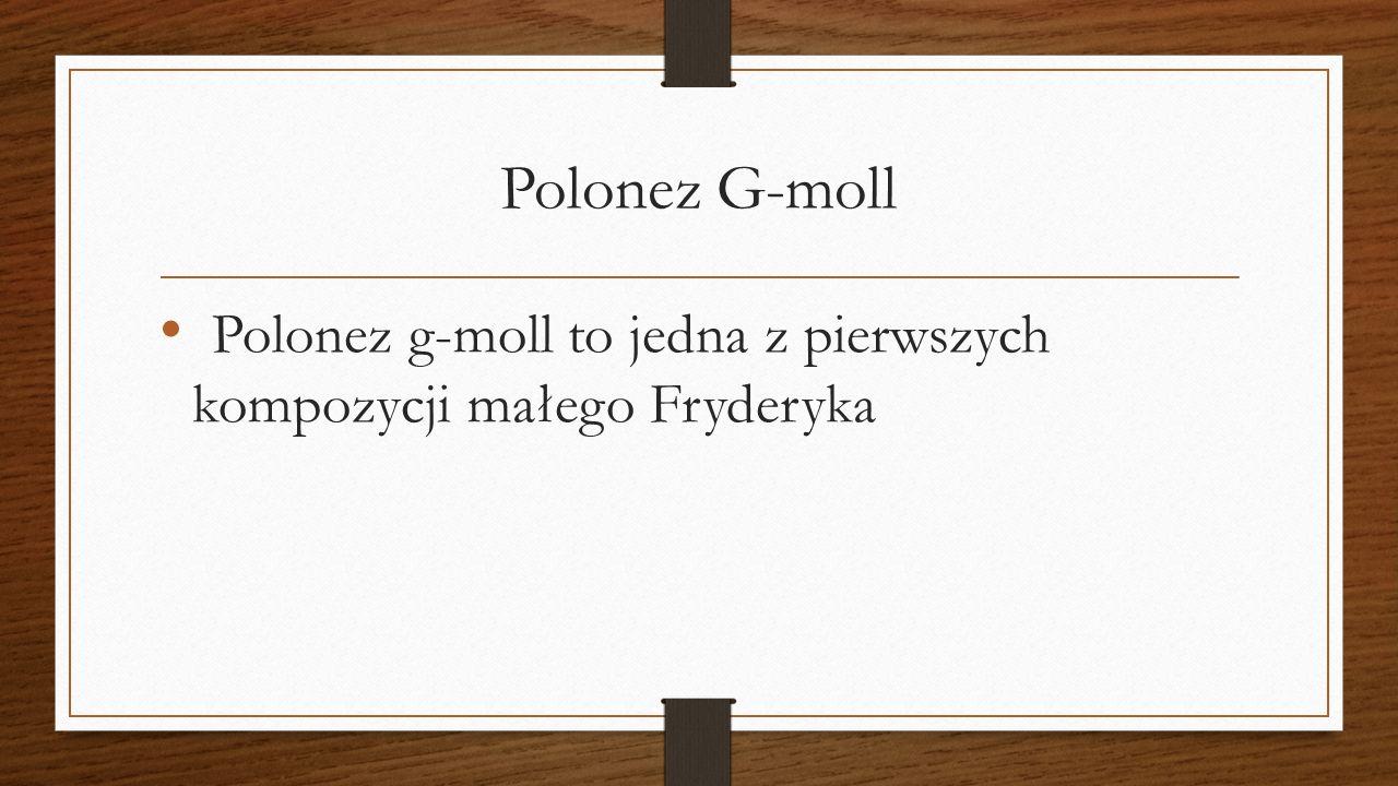 Polonez G-moll Polonez g-moll to jedna z pierwszych kompozycji małego Fryderyka