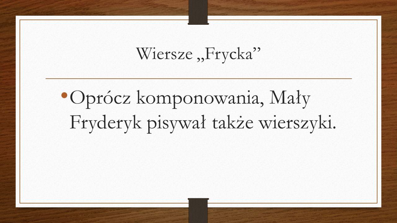 Oprócz komponowania, Mały Fryderyk pisywał także wierszyki.