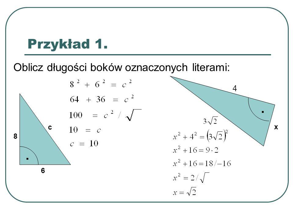 Przykład 1. Oblicz długości boków oznaczonych literami: · 4 x · 6 8 c