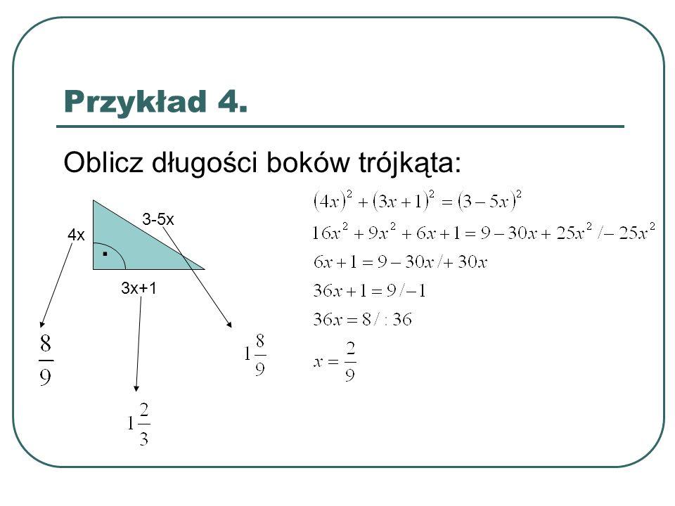 Przykład 4. Oblicz długości boków trójkąta: 4x 3x+1 3-5x .