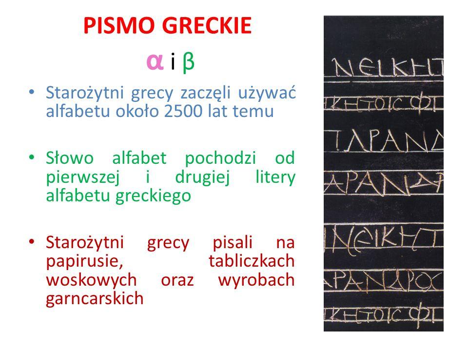 PISMO GRECKIE α i β Starożytni grecy zaczęli używać alfabetu około 2500 lat temu.