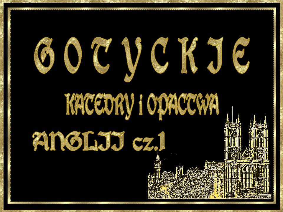 G O T Y C K I E KATEDRY i OPACTWA ANGLII cz.1
