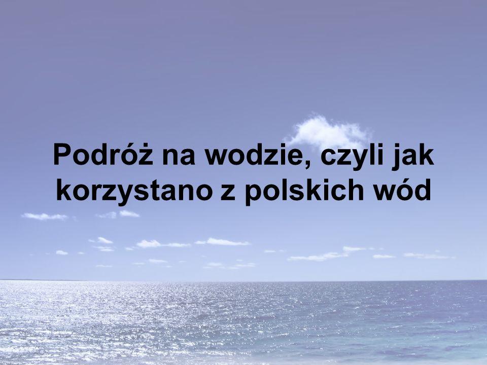 Podróż na wodzie, czyli jak korzystano z polskich wód