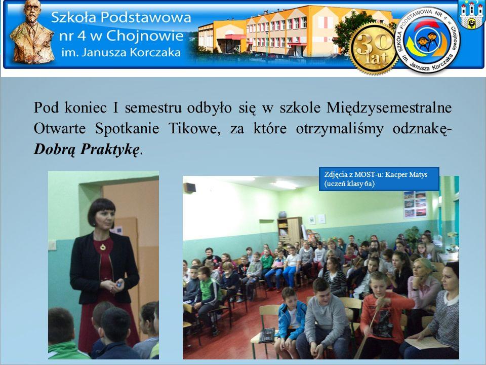 Pod koniec I semestru odbyło się w szkole Międzysemestralne Otwarte Spotkanie Tikowe, za które otrzymaliśmy odznakę- Dobrą Praktykę.