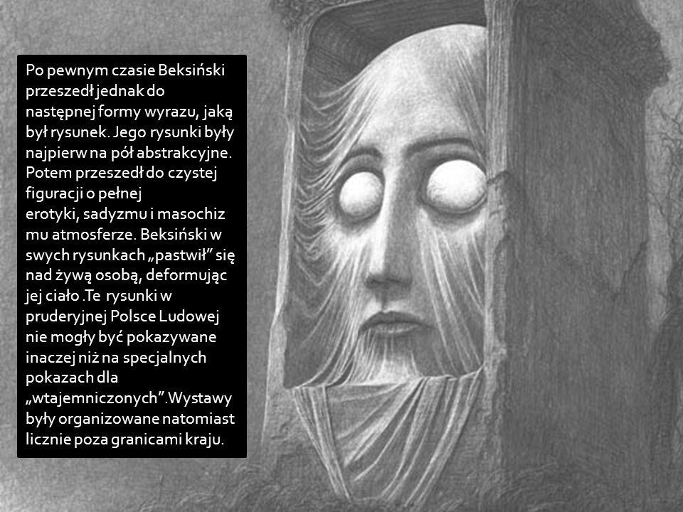Po pewnym czasie Beksiński przeszedł jednak do następnej formy wyrazu, jaką był rysunek.