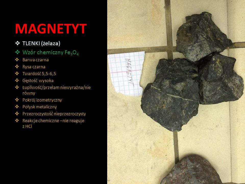 MAGNETYT TLENKI (żelaza) Wzór chemiczny Fe3O4 Barwa czarna Rysa czarna