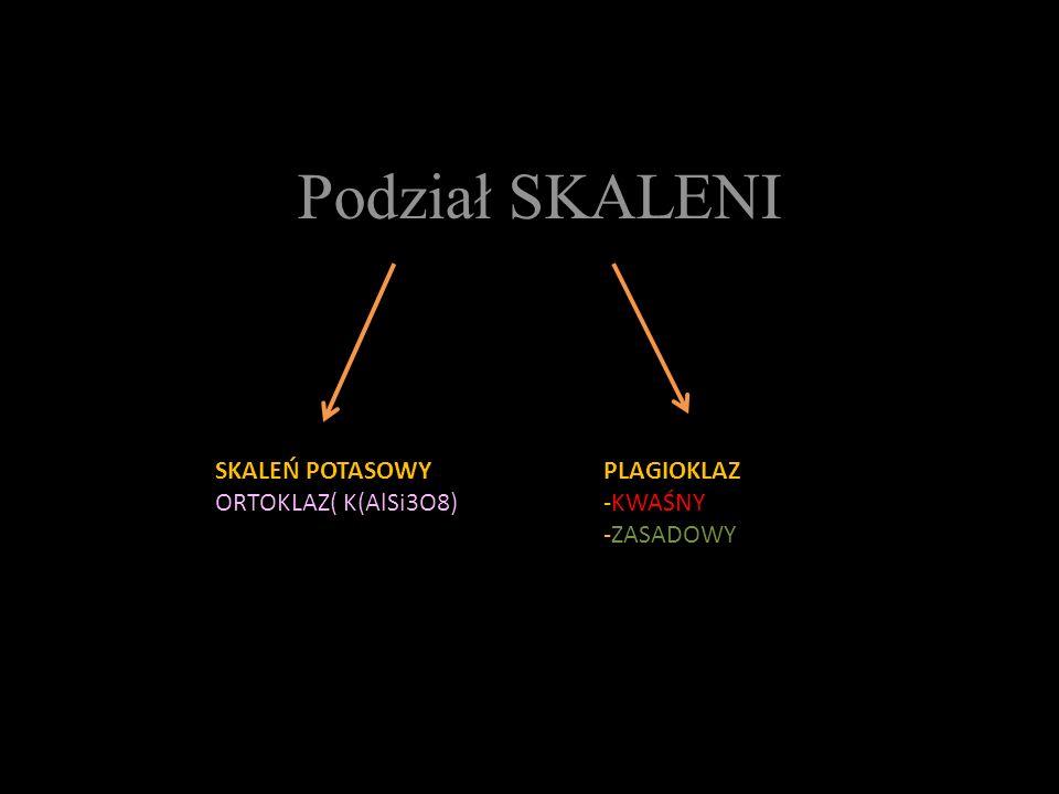 Podział SKALENI SKALEŃ POTASOWY ORTOKLAZ( K(AlSi3O8) PLAGIOKLAZ