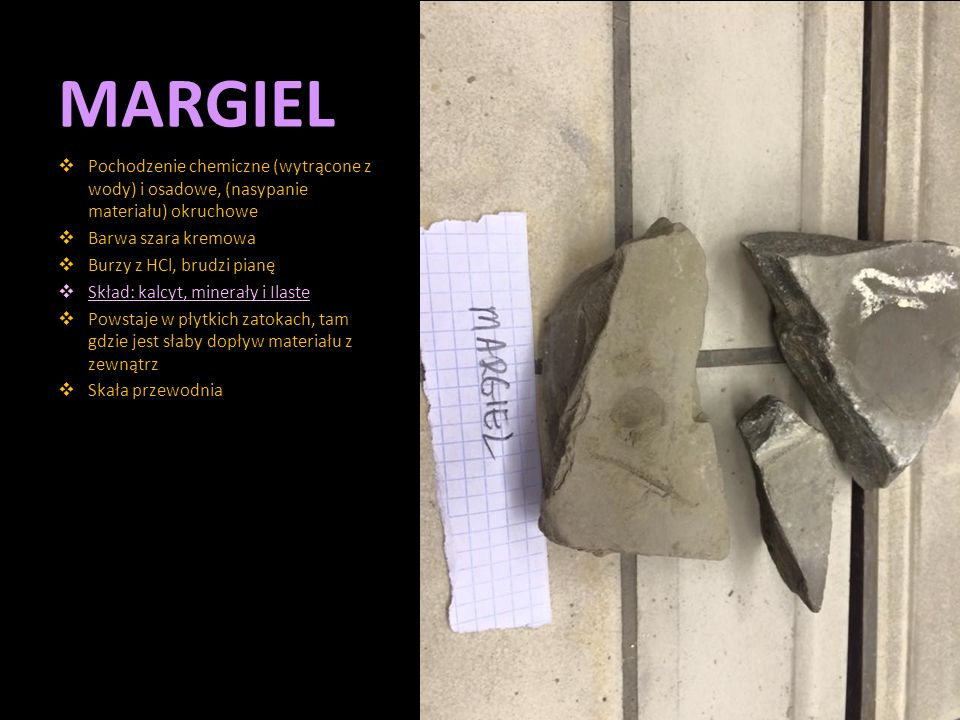MARGIEL Pochodzenie chemiczne (wytrącone z wody) i osadowe, (nasypanie materiału) okruchowe. Barwa szara kremowa.