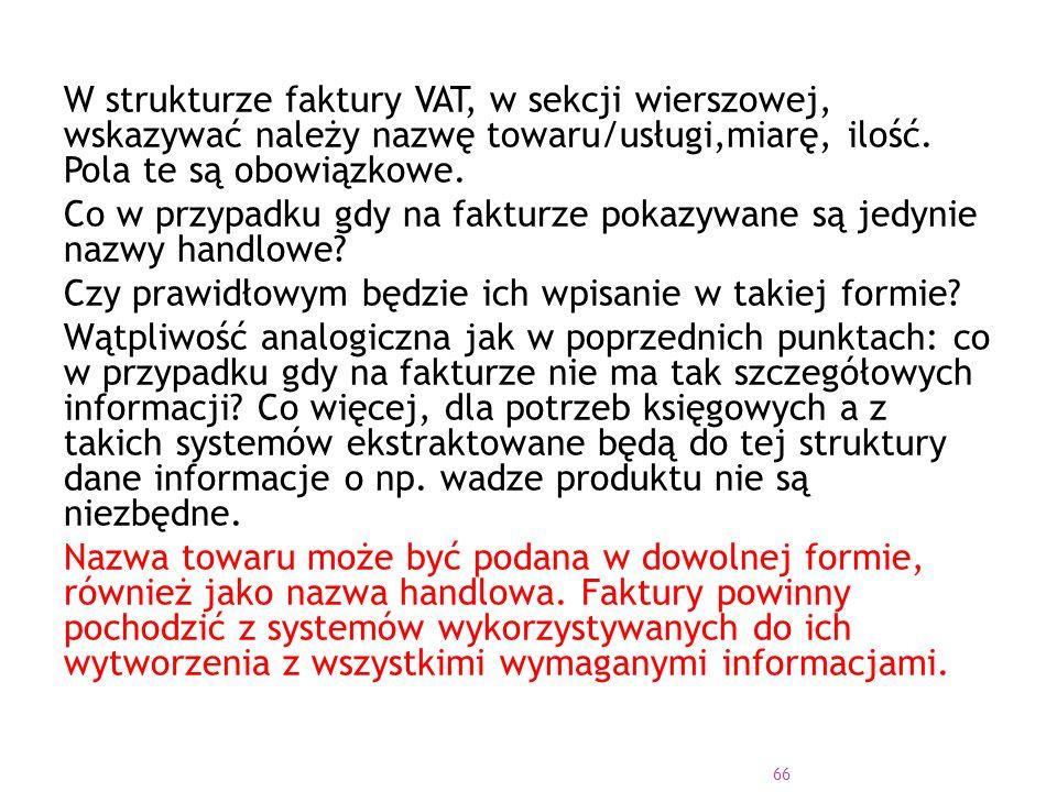 W strukturze faktury VAT, w sekcji wierszowej, wskazywać należy nazwę towaru/usługi,miarę, ilość.