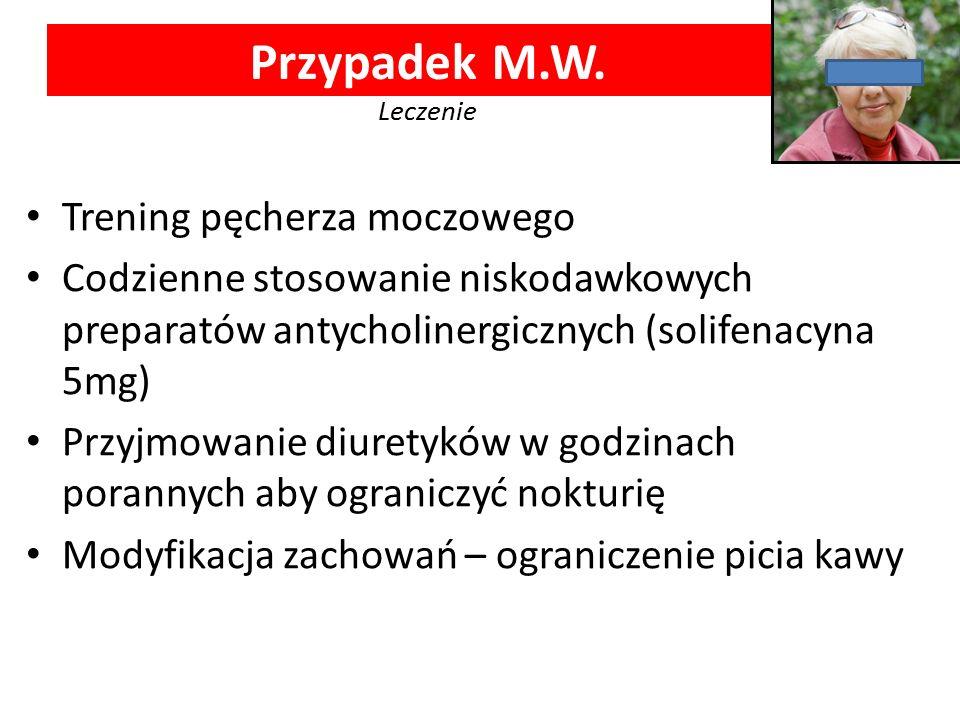 Przypadek M.W. Leczenie Trening pęcherza moczowego
