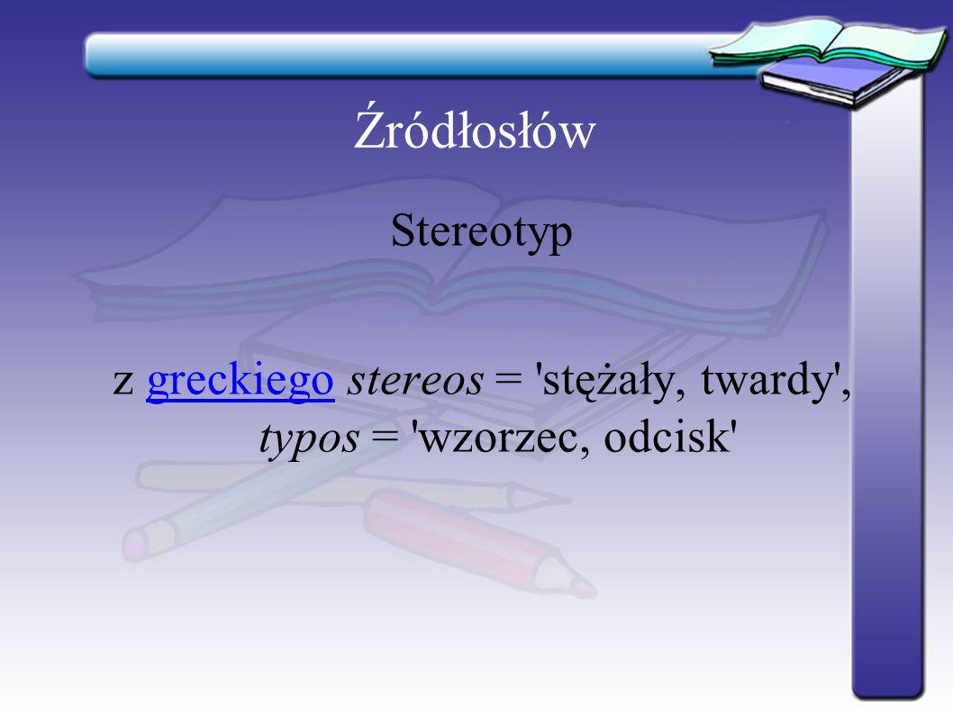 z greckiego stereos = stężały, twardy , typos = wzorzec, odcisk