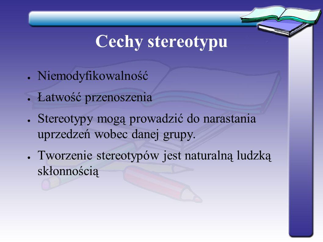 Cechy stereotypu Niemodyfikowalność Łatwość przenoszenia