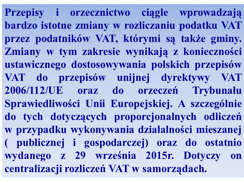 Przepisy i orzecznictwo ciągle wprowadzają bardzo istotne zmiany w rozliczaniu podatku VAT przez podatników VAT, którymi są także gminy.