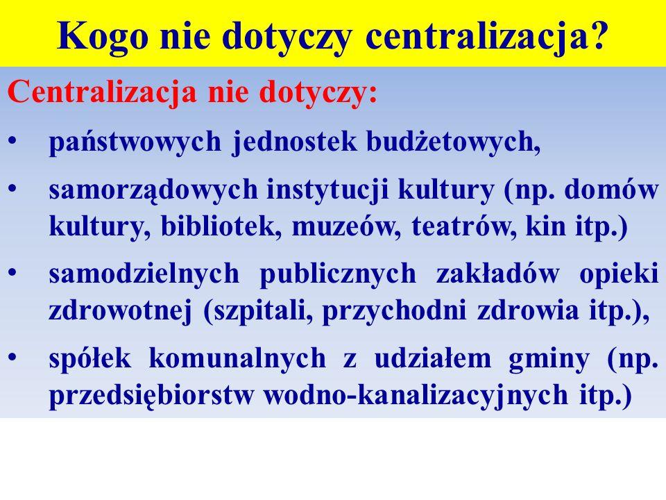 Kogo nie dotyczy centralizacja