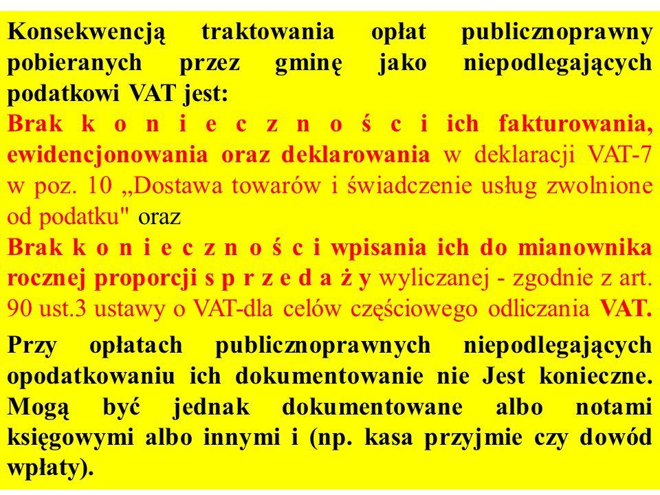 Konsekwencją traktowania opłat publicznoprawny pobieranych przez gminę jako niepodlegających podatkowi VAT jest: