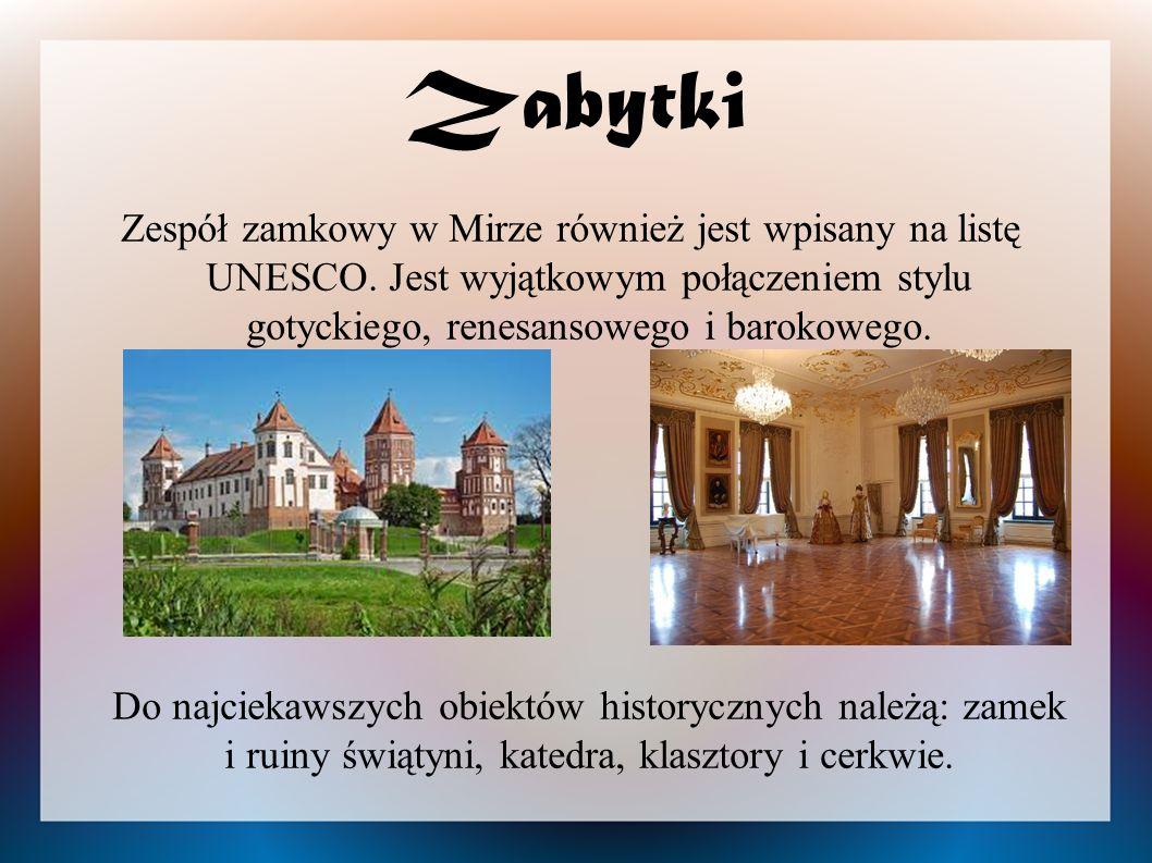 Zabytki Zespół zamkowy w Mirze również jest wpisany na listę UNESCO. Jest wyjątkowym połączeniem stylu gotyckiego, renesansowego i barokowego.