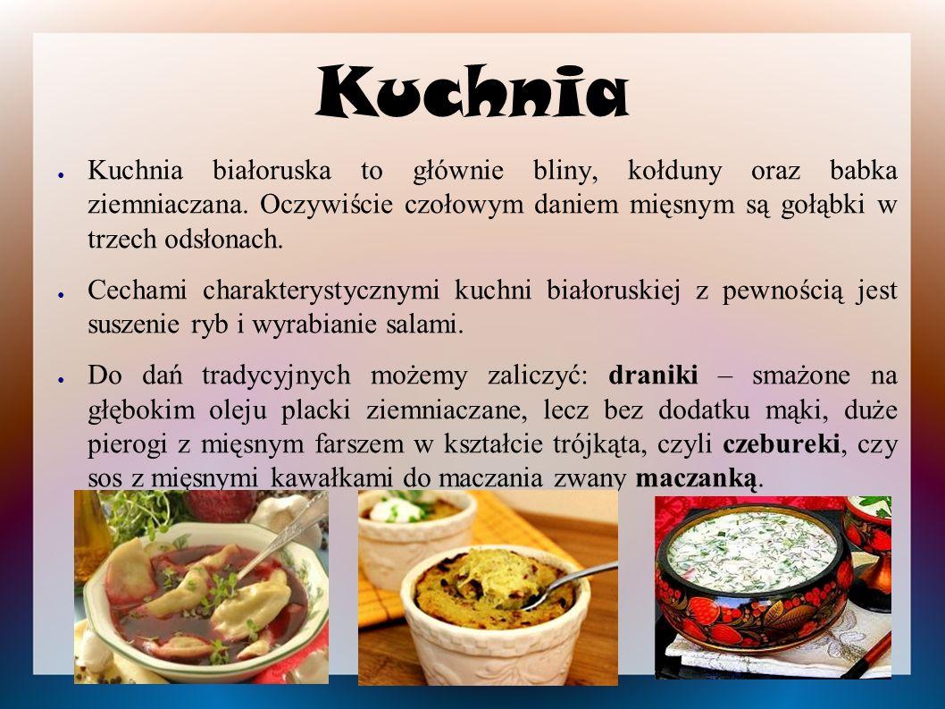 Kuchnia Kuchnia białoruska to głównie bliny, kołduny oraz babka ziemniaczana. Oczywiście czołowym daniem mięsnym są gołąbki w trzech odsłonach.