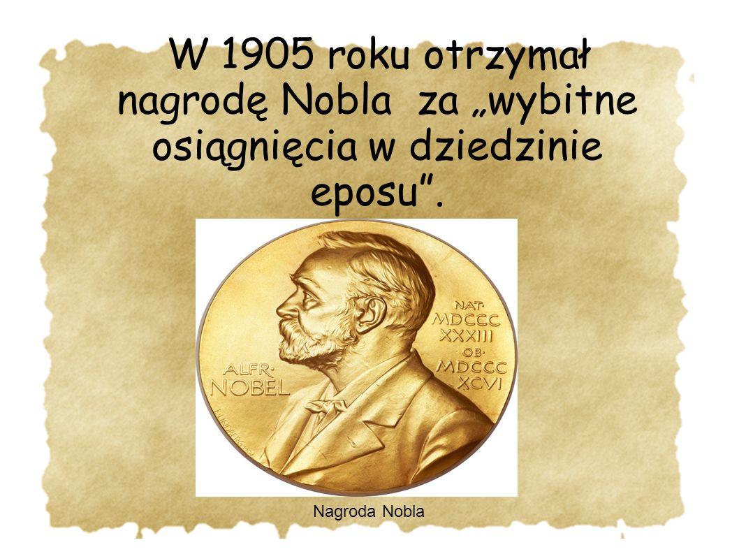 """W 1905 roku otrzymał nagrodę Nobla za """"wybitne osiągnięcia w dziedzinie eposu ."""