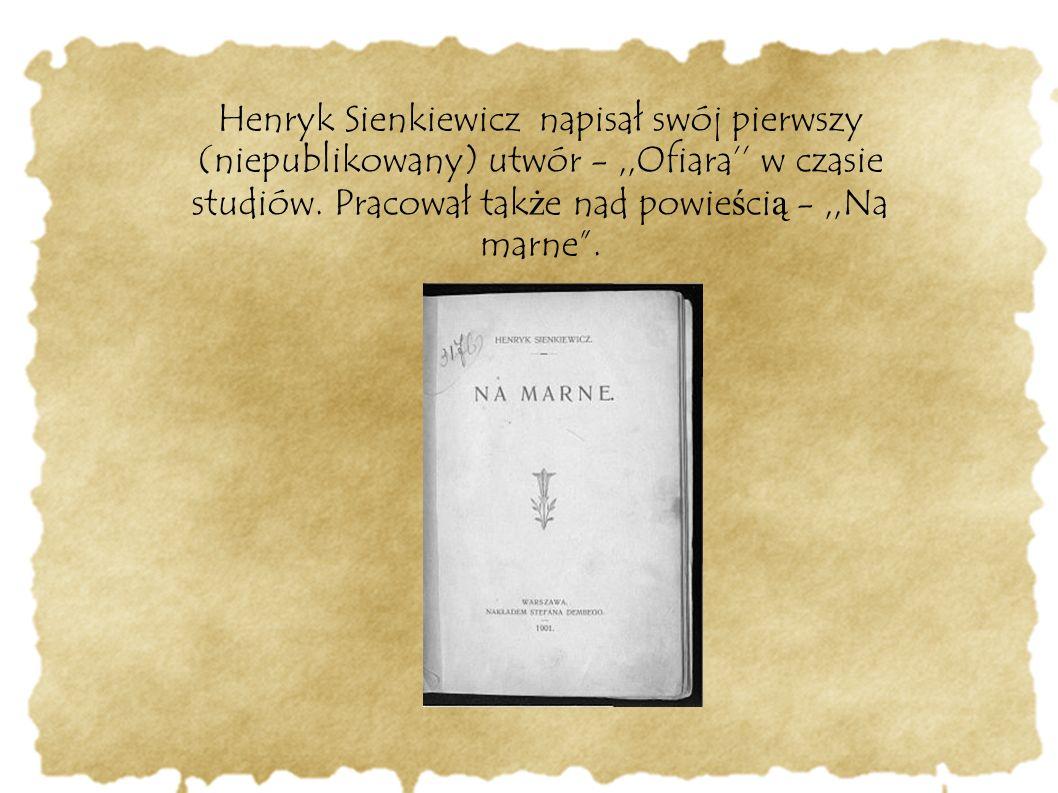 Henryk Sienkiewicz napisał swój pierwszy (niepublikowany) utwór - ,,Ofiara'' w czasie studiów.
