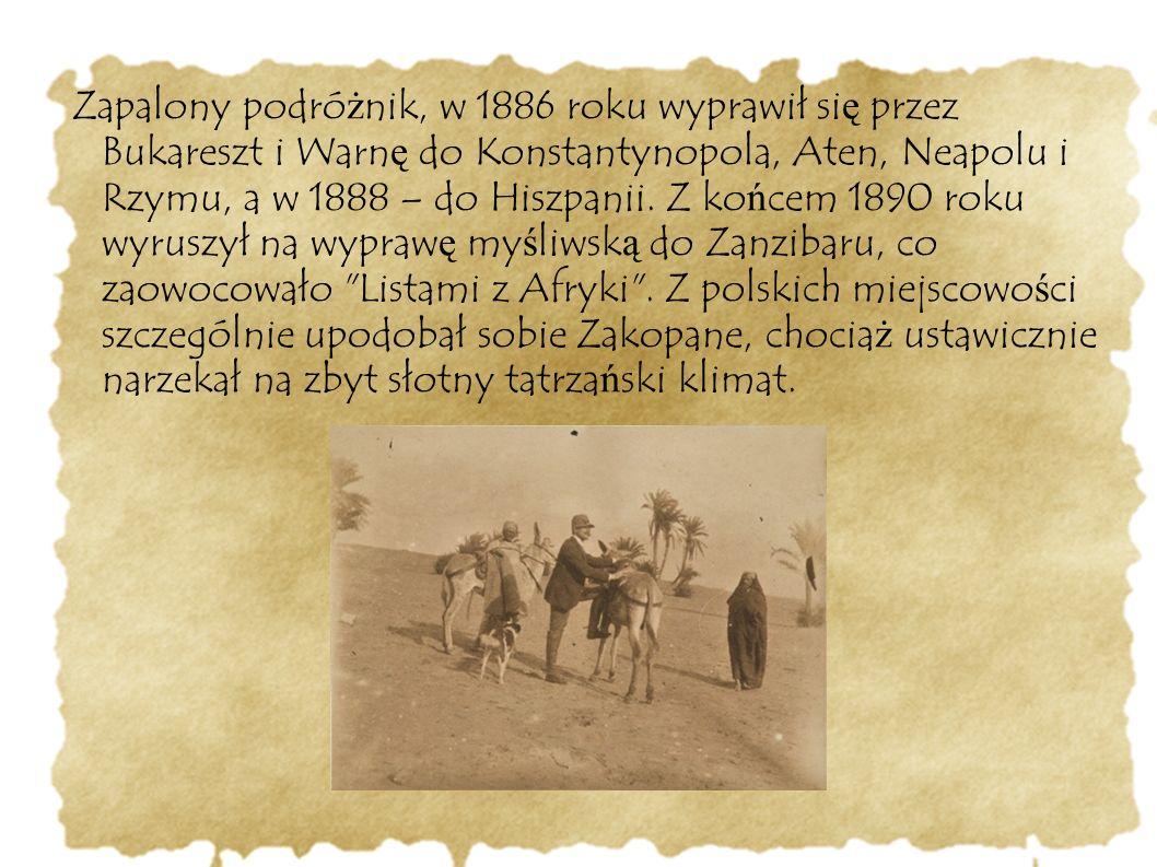 Zapalony podróżnik, w 1886 roku wyprawił się przez Bukareszt i Warnę do Konstantynopola, Aten, Neapolu i Rzymu, a w 1888 – do Hiszpanii.