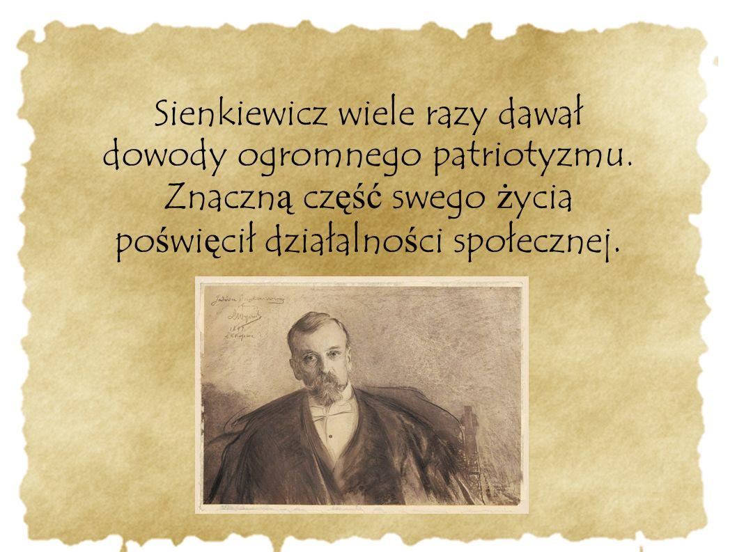 Sienkiewicz wiele razy dawał dowody ogromnego patriotyzmu